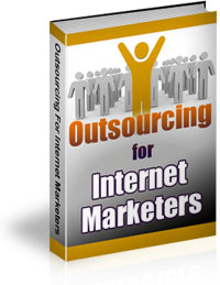 Outsourcing for Internet Marketers Ebook